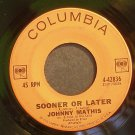 JOHNNY MATHIS~Sooner or Later~Columbia 42836 (Soul)  45