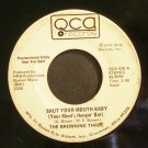 THE BROWNING THREE~Shut Your Mouth Baby~QCA 438 Promo Rare 45