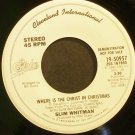 SLIM WHITMAN~Where is the Christ in Christmas~Cleveland International 50957 (Christmas) Promo VG+ 45