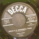 THE FOUR ACES~Spring is a Wonderful Thing~Decca 28073  45