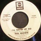 PHIL BROWN~I'll Never Let Go~ABC 11237 Promo 45