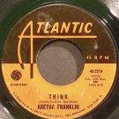 ARETHA FRANKLIN~Think~Atlantic 2518 (Soul)  45