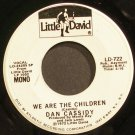 DAN CASSIDY~We are the Children~Little David 722 Promo VG+ 45