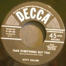 KITTY KALLEN~Take Everything But You~Decca 29130 VG+ 45