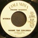 PRAIRIE MADNESS~Shame the Children~Columbia 45645 Promo 45