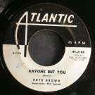 RUTH BROWN~Anyone But You~Atlantic 2104 (Soul)  45