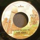 TOM JONES~I'll Never Get Over You~Mercury 76172  45
