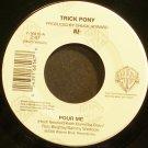 TRICK PONY~Pour Me~Warner Bros. 16816 VG+ 45