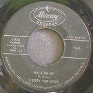 LEROY VAN DYKE~Walk on by~Mercury 71834  45