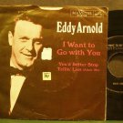 EDDY ARNOLD~I Want to Go with You~RCA Victor 8749 VG+ 45