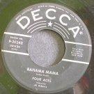 THE FOUR ACES~Bahama Mama~Decca 30242  45