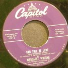 MARGARET WHITING~Can This Be Love~Capitol F2913 Rare 45