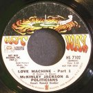 MCKINLEY JACKSON & THE POLITICIANS~Love Machine~Hot Wax 7102 (Funk)  45