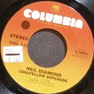 NEIL DIAMOND~Longfellow Serenade~Columbia 10043 VG+ 45