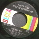 SAM AND BILL~I Need Your Love to Comfort Me~Decca 32200 (Soul) VG+ HEAR 45