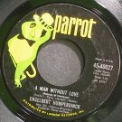 ENGELBERT HUMPERDINCK~A Man Without Love~Parrot 40027 VG+ 45