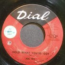 JOE TEX~Hold What You've Got~Dial 4001 (Soul)  45