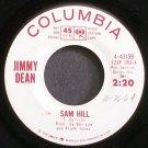 JIMMY DEAN~Sam Hill~Columbia 43159 Promo VG++ 45