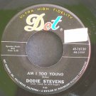 DODIE STEVENS~Am I Too Young~Dot 16139 VG+ 45