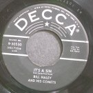 BILL HALEY & HIS COMETS~It's a Sin~Decca 30530 (Rock & Roll)  45