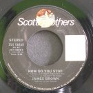 JAMES BROWN~How Do You Stop~Scotti Bros. 06568 (General House)  45