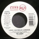 THE JUDDS~Love Can Build a Bridge~Curb 7-R VG++ 45