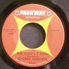 CHUBBY CHECKER~She Wants T' Swim~Parkway P922 (Popcorn) Rare 45