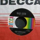 JAN HOWARD~Bad Seed~Decca 32016 M- 45