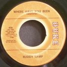 BUDDY LAMP~Where Have You Been~Duke 438 (Northern Soul)  45