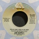 AIR SUPPLY~Two Less Lonely People in the World~Arista 1004 VG+ 45
