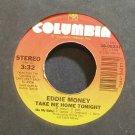 EDDIE MONEY~Take Me Home Tonight~Columbia 06231 VG+ 45