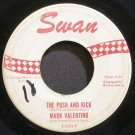 MARK VALENTINO~The Push and Kick~Swan 4121 (Rock & Roll)  45