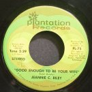 JEANNIE C. RILEY~Good Enough to Be Your Wife~Plantation 75 VG+ 45