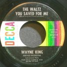 WAYNE KING~The Waltz You Saved for Me~Decca 25510 VG+ 45