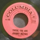 JOHNNY MATHIS~There You Are~Columbia 42156  45