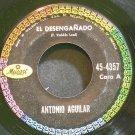 ANTONIO AGUILAR~El Desenganado~Musart 4357  45