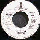 PANDORA~Ni Tu, Ni Yo~Capitol / EMI 19362 Promo M- 45