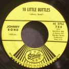 JOHNNY BOND~10 Little Bottles~Starday 704  45
