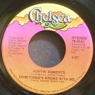 AUSTIN ROBERTS~Something's Wrong with Me~Chelsea 0101 (Soft Rock) VG+ 45