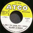 DELANEY & BONNIE~Only You Know and I Know~ATCO 6838 (Blue-Eyed Soul) VG++ 45