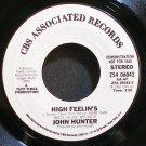 JOHN HUNTER~High Feelin's~CBS Associated 06042 (Soft Rock) Promo M- 45