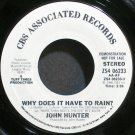 JOHN HUNTER~Why Does it Have to Rain?~CBS Associated 06233 (Soft Rock) Promo VG+ 45