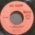 BOZ SCAGGS~We Were Always Sweethearts~Columbia 45353 (Soft Rock) VG+ 45