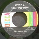 BILL ANDERSON~Love is a Sometimes Thing~Decca 732643  45