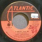 DUSTY SPRINGFIELD~A Brand New Me~Atlantic 2685 VG+ 45