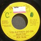 JOE SUN~I'd Rather Go on Hurtin'~Ovation 1127 VG+ 45
