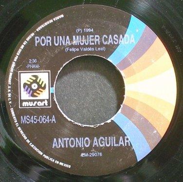 ANTONIO AGUILAR~Por Una Mujer Casada~Musart 064 VG+ 45