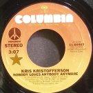 KRIS KRISTOFFERSON~Nobody Loves Anybody Anymore~Columbia 60507 VG+ 45
