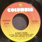 BOBBY BARE~If You Ain't Got Nothin'~Columbia 02895 VG+ 45