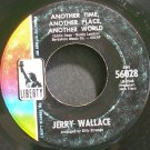 JERRY WALLACE~Another Time, Another Place, Another World~Liberty 56028  45